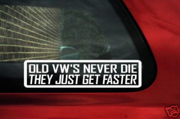 OLD VW'S NEVER DIE..GET FASTER Sticker,Decal.vw beetle, golf mk1,mk2, Split, Bus, camper,Corrado,VR6